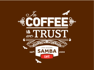 IN COFFEE WE TRUST - SAMBA CAFE